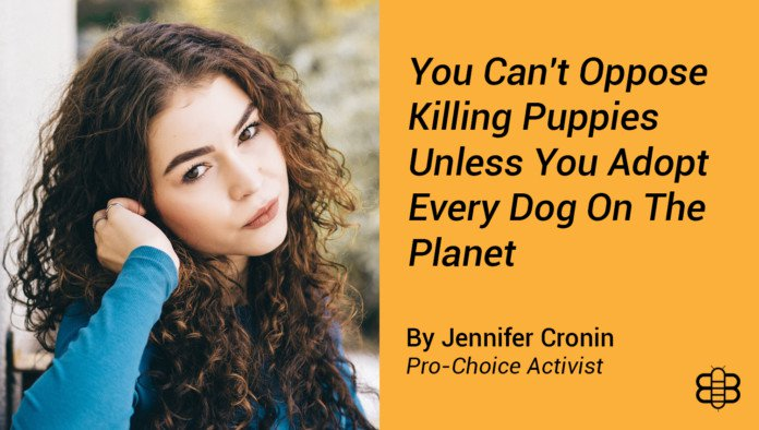 You can't oppose killing puppies unless you adopt all puppies
